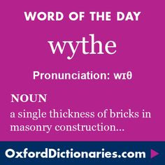 wythe (noun): A single thickness of bricks in masonry construction. Word of the Day for 3 February 2016. #WOTD #WordoftheDay #wythe
