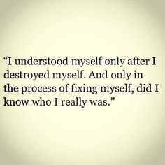 Nailed it...I have now found my lost self...unfortunately I lost the most important person on my selfish journey.