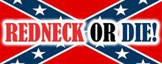 REDNECK OR DIE! Visit the site..