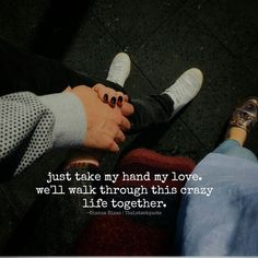 just take my hand my love. well walk through this crazy life together. . @clairemassie1 @deannarizzosthoughts . #thelatestquote #quotes