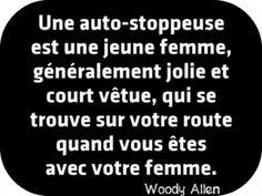 """""""Une auto-stoppeuse est une jeune femme, généralement jolie et court vêtue, qui se trouve sur votre route quand vous êtes avec votre femme."""" Woody Allen"""