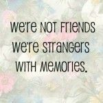 strangers with memories - Know a couple of these.