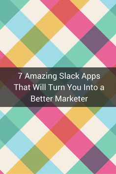 7 Amazing Slack Apps That Will Turn You Into a Better…