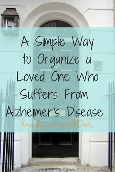 Organizing a loved one with alzheimer's disease is benefical to both the patient and the caregiver. And easier than you think. via @happilyeveruncl