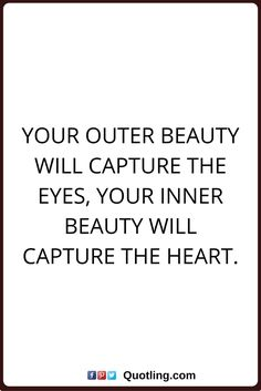beauty quotes Your outer beauty will capture the eyes, your inner beauty will capture the heart.