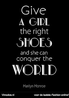 """Give a girl the right shoes and she can conquer the world"" Marilyn Monroe www.vimodos.nl"
