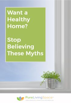 For a Healthy Home, Stop Believing These Three Myths | #healthy #home