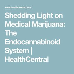 Shedding Light on Medical Marijuana: The Endocannabinoid System | HealthCentral