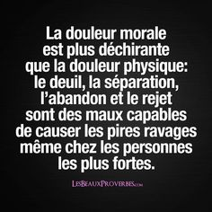 La douleur morale et physique Citations Souvenirs, Positive Attitude, Positive Quotes, French Quotes, Bad Mood, Entrepreneur Quotes, Learn French, Sad Quotes, Inspirational Quotes