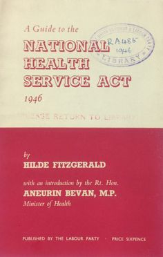 'A guide to the National Health Service Act, Published by The Labour Party. Aneurin Bevan, Love Is A Verb, National Health Service, Labour Party, News Health, Britain, Healing, Earth Angels, Proposal