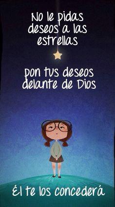 No le pidas deseos a las estrellas pon tus deseos delante de Dios Él te los concederá