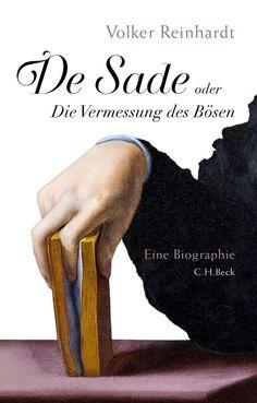 Volker Reinhardt: De Sade: oder Die Vermessung des Bösen. Eine Biographie, C.H.Beck Verlag 2014