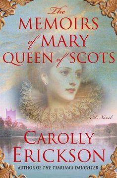 Memoirs Of Mary Queen Of Scots: A Novel