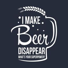 I make beer disappear. What's your superpower? funny t-shirt - Funny Beer Shirts - Ideas of Funny Beer Shirts - I make beer disappear. What's your superpower? funny t-shirt Funny Shirt Sayings, Shirts With Sayings, Funny Shirts, Funny Quotes, Humor Quotes, Quote Shirts, Wine Quotes, Alcohol Humor, Funny Alcohol