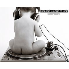 House music. adorbs
