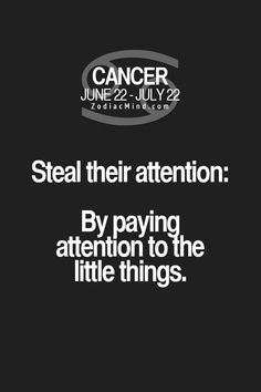 Cancer Zodiac Sign: How to steal their attention - By paying attention to the little things.