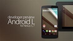 """DOWNLOAD ANDROID L DEVELOPER PREVIEW FOR NEXUS 5 AND 7 NOW! [DIRECT LINKS] Posted on Jun 27, 2014    At yesterday's Google I/O keynote speech, Google unveiled Android L, its new and significantly advanced version of the mobile software. Complete with a more layered approach benefiting from the company's """"Material"""