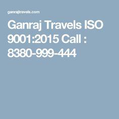Ganraj Travels ISO 9001:2015 Call : 8380-999-444
