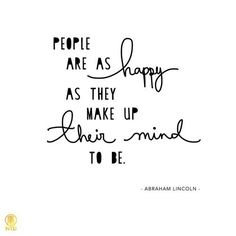 People are as happy as they make up their mind to be - Abraham Lincoln #quotes #inspiration