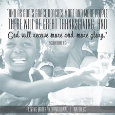 """""""And as God's grace reaches more and more people, there will be great thanksgiving and God will receive more and more GLORY."""" 2 Corinthians 4:15 via @Louise Cote Cote living Water International"""