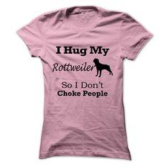 I hug my  Rottweiler so i dont choke people T Shirt, Hoodie, Sweatshirt