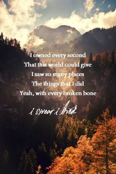 And with every broken bone, I swear I lived. Love One Republic. Such an inspiring song.