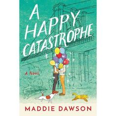 Carole's Chatter: A Happy Catastrophe by Maddie Dawson