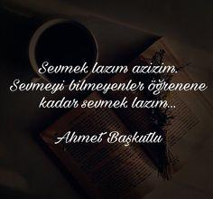 Sevmek lazim azizim. Sevmeyi bilmeyenler öğrenene kadar sevmek lazım...  - Ahmet Başkutlu  (Kaynak: Instagram - ahmetbaskutluu)  #sözler #anlamlısözler #güzelsözler #manalısözler #özlüsözler #alıntı #alıntılar #alıntıdır #alıntısözler #şiir #edebiyat