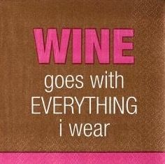 Wine goes with everything I wear!