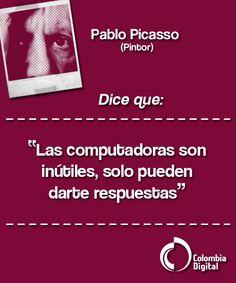 Nuestra frase del día va por cuenta de Pablo Picasso.