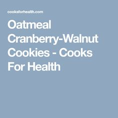 Oatmeal Cranberry-Walnut Cookies - Cooks For Health