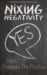 Nixing Negativity Part 2: Promoting the Positive - Positive Parenting Solutions
