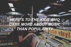 Here's to the kids who care more about music than popularity