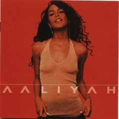 Aaliyah - More than a woman.. If only you lived a little longer