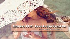 Summer 2015 | New Deep House Vocal Mix