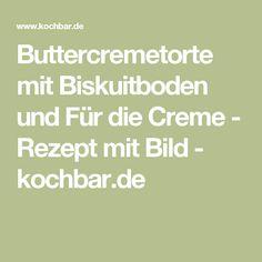 Buttercremetorte mit Biskuitboden und Für die Creme - Rezept mit Bild - kochbar.de