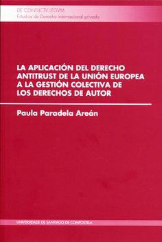 La aplicación del derecho antitrust de la Unión Europea a la gestión colectiva de los derechos de autor / Paula Paradela Areán. - 2014