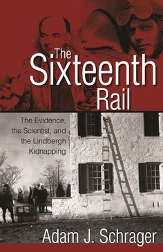 "Press Release for ""The Sixteenth Rail"" by Adam J. Schrager: How the Lindbergh Kidnapping was Solved"