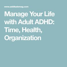 Manage Your Life with Adult ADHD: Time, Health, Organization Adhd Strategies, Adhd Symptoms, Adult Adhd, Time Management, Ads, Organization, Productivity, Health, Life