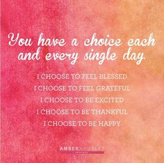 You have a choice each and every single day - I choose to be happy #Pinspiration #Quotes