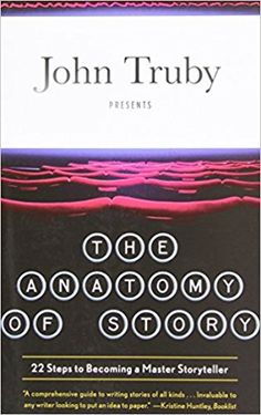 The Anatomy of Story: 22 Steps to Becoming a Master Storyteller: John Truby: 8601200418156: Amazon.com: Books