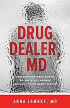 Drug dealer, MD : how doctors were duped, patients got hooked, and why it's so hard to stop