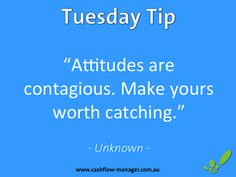 www.cashflow-manager.com.au  Attitudes are contagious. Make yours worth catching. #smallbusiness #tuesdaytip