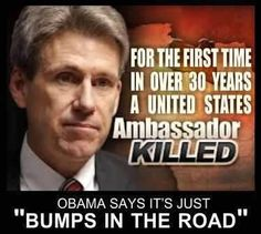 "How do you refer to four heros as bumps in the road?  OBAMA needs to be wrapped in tape and laid in the road, I will make a sign for him ""Speed Bump Ahead, Feel free to accelerate""!"