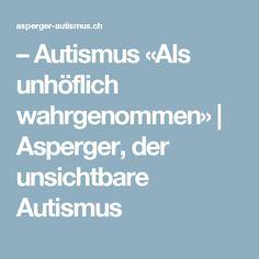 – Autismus «Als unhöflich wahrgenommen» | Asperger, der unsichtbare Autismus