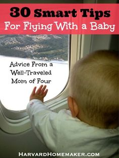 A Well-Traveled Mom's Guide - 30 Smart Tips For Flying With a Baby. Expert advice from a mom of four who has flown with little ones more times than she can count!