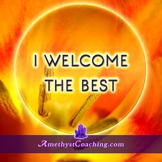 Today's Affirmation: I Welcome the BEST Visit us www.amethystcoaching.com Personal Coaching Site #affirmation #coaching Like Us https://www.facebook.com/amethystcoaching?ref=hl