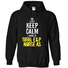 I Can't keep calm, i work at Total E P Norge as T-Shirts, Hoodies, Sweatshirts, Tee Shirts (35$ ==> Shopping Now!)