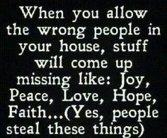 Right now my home is full of Joy, Peace, Love, Hope, and Faith and I couldn't be happier!  All negativity is gone.