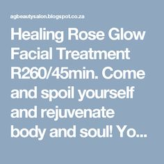 Healing Rose Glow Facial Treatment Come and spoil yourself and rejuvenate body and soul! You'll be so glad you did! Spoil Yourself, Dull Skin, Facial Treatment, Body And Soul, Combination Skin, My Beauty, Absolutely Gorgeous, Glow, Healing